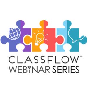 ClassFlow Webinar Series
